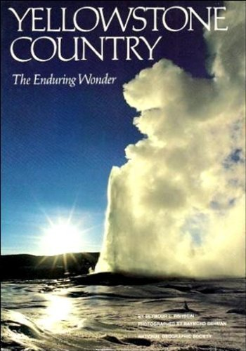 Yellowstone Country  The Enduring Wonder (National Geographic Society Special Publication, Series 26) by Seymour L. Fishbein and Raymond Gehman