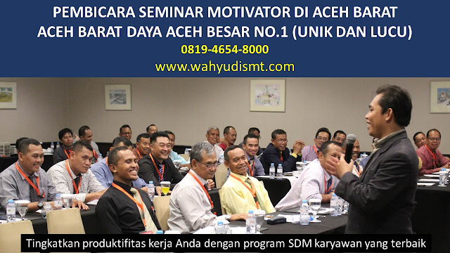 PEMBICARA SEMINAR MOTIVATOR DI ACEH BARAT ACEH BARAT DAYA ACEH BESAR NO.1,  Training Motivasi di ACEH BARAT ACEH BARAT DAYA ACEH BESAR, Softskill Training di ACEH BARAT ACEH BARAT DAYA ACEH BESAR, Seminar Motivasi di ACEH BARAT ACEH BARAT DAYA ACEH BESAR, Capacity Building di ACEH BARAT ACEH BARAT DAYA ACEH BESAR, Team Building di ACEH BARAT ACEH BARAT DAYA ACEH BESAR, Communication Skill di ACEH BARAT ACEH BARAT DAYA ACEH BESAR, Public Speaking di ACEH BARAT ACEH BARAT DAYA ACEH BESAR, Outbound di ACEH BARAT ACEH BARAT DAYA ACEH BESAR, Pembicara Seminar di ACEH BARAT ACEH BARAT DAYA ACEH BESAR