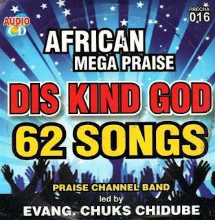 Praise Channel - African Mega Praise (Dis Kind God O)   Download Mp3
