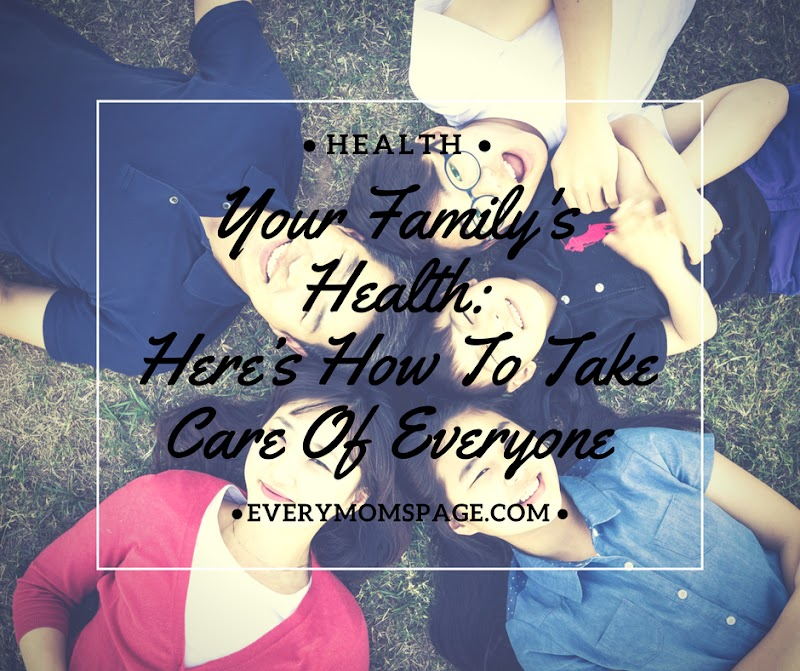 Your Family's Health: Here's How To Take Care Of Everyone