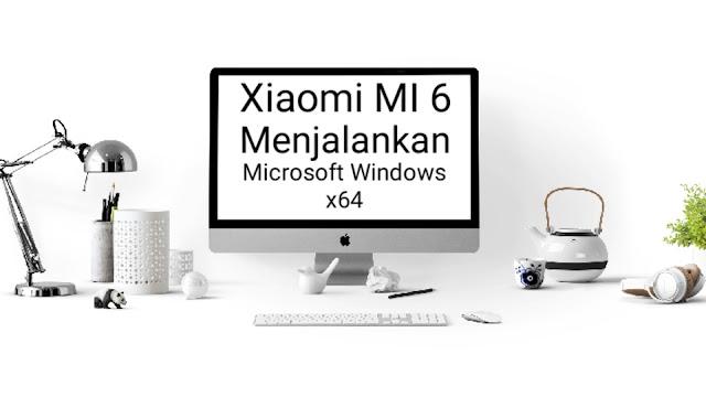 xiaomiintro bukan miui xiaomi mi 6 menjalankan microsoft windows x64