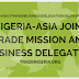 Nigeria Asia Joint Trade Mission And Business Delegation