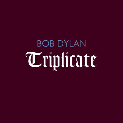 Bob Dylan - Triplicate - Album Download, Itunes Cover, Official Cover, Album CD Cover Art, Tracklist