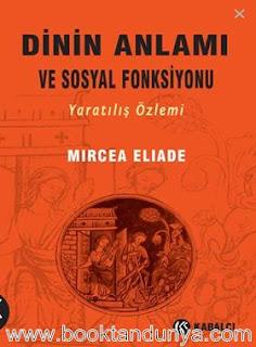 Mircea Eliade - Dinin Anlamı ve Sosyal Fonksiyonu Yaratılış Özlemi