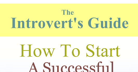 Introverts Guide - How To Start A Successful Business
