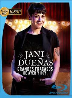Jani Dueñas: Grandes Fracasos de Ayer y Hoy (2018) HD [1080p] Latino [GoogleDrive] SilvestreHD