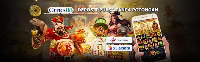 Agen Judi Slot Online Deposit Pulsa Tanpa Potongan