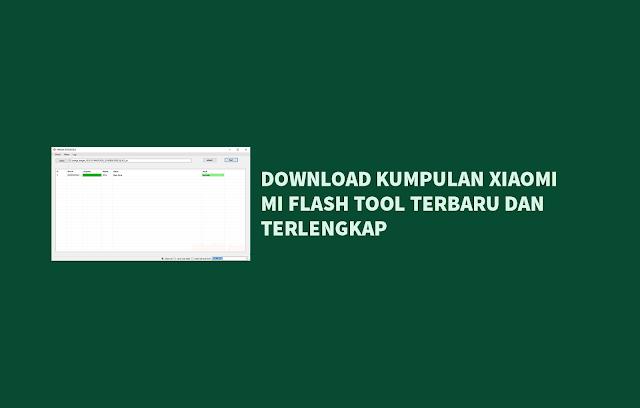 Download Kumpulan Xiaomi Mi Flash Tool Terbaru dan Terlengkap