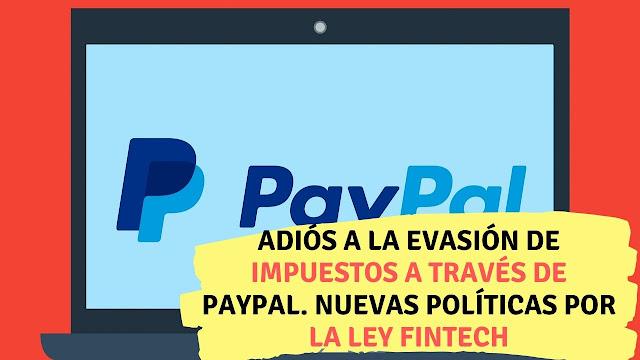 Adiós a la evasión de impuestos a través de Paypal. Nuevas políticas por la Ley Fintech