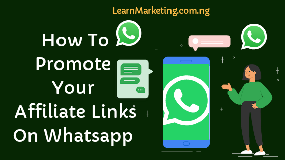 Affiliate Link On Whatsapp: Ways To Use Whatsapp To Promote Your Affiliate Links (For Free)