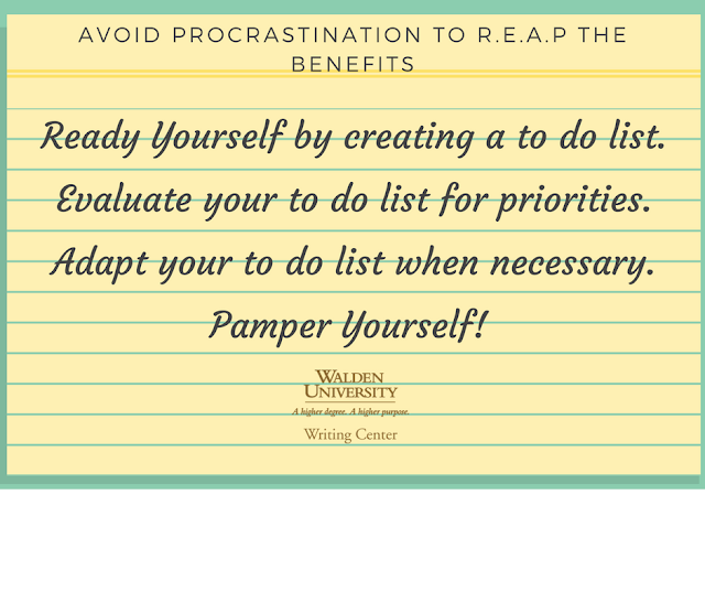 Avoid Procrastination to R.E.A.P. the Benefits of Proactivity: Ready Yourself by creating a to do list; Evaluate your to do list for priorities; Adapt your to do list as needed; Pamper yourself!