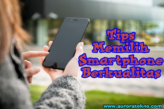 Tips Memilih Smartphone Android Berkualitas Agar Tak Menyesal