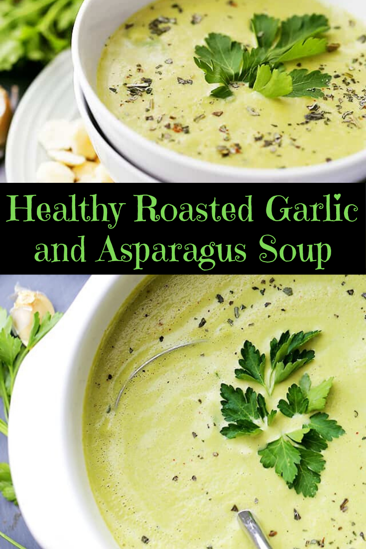Healthy Roasted Garlic and Asparagus Soup