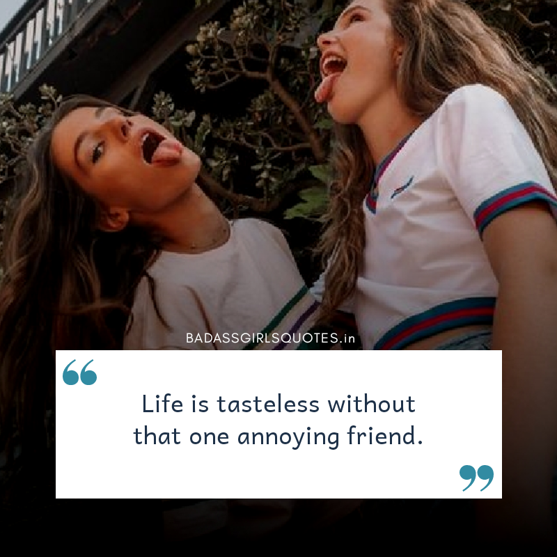 BadassGirlsQuotes, Friendship Quotes, Friendship Captions, Best Quotes for friends, Best Quotes for best friends