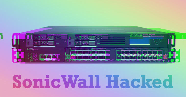 Sonicwall Hacked with Highly Sophisticated Hackers By Exploiting Zero-Day Vulnerabilities