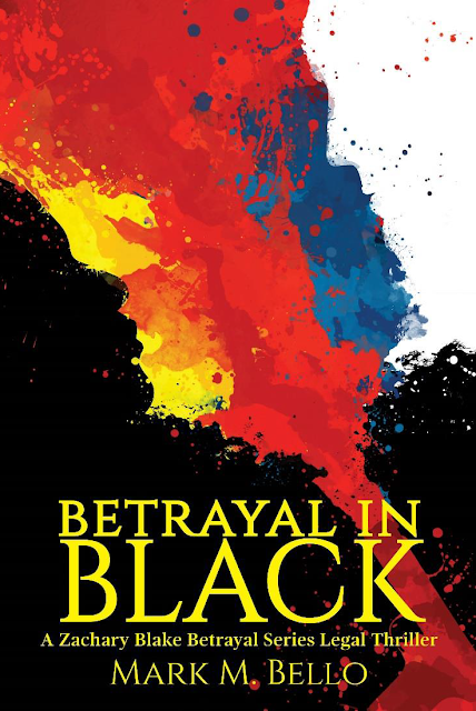 Betrayal in Black (Zachary Blake Legal Thriller Book 4) by Mark M. Bello