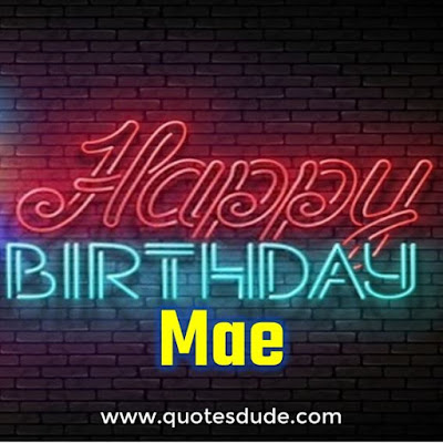 Happy Belated Birthday Mae.