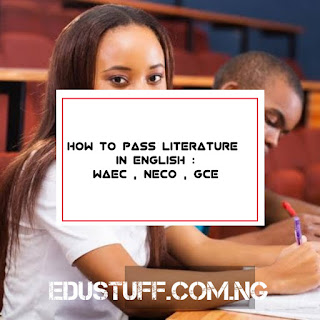10 Reasons Students fail LITERATURE IN ENGLISH: WAEC, NECO and GCE questions
