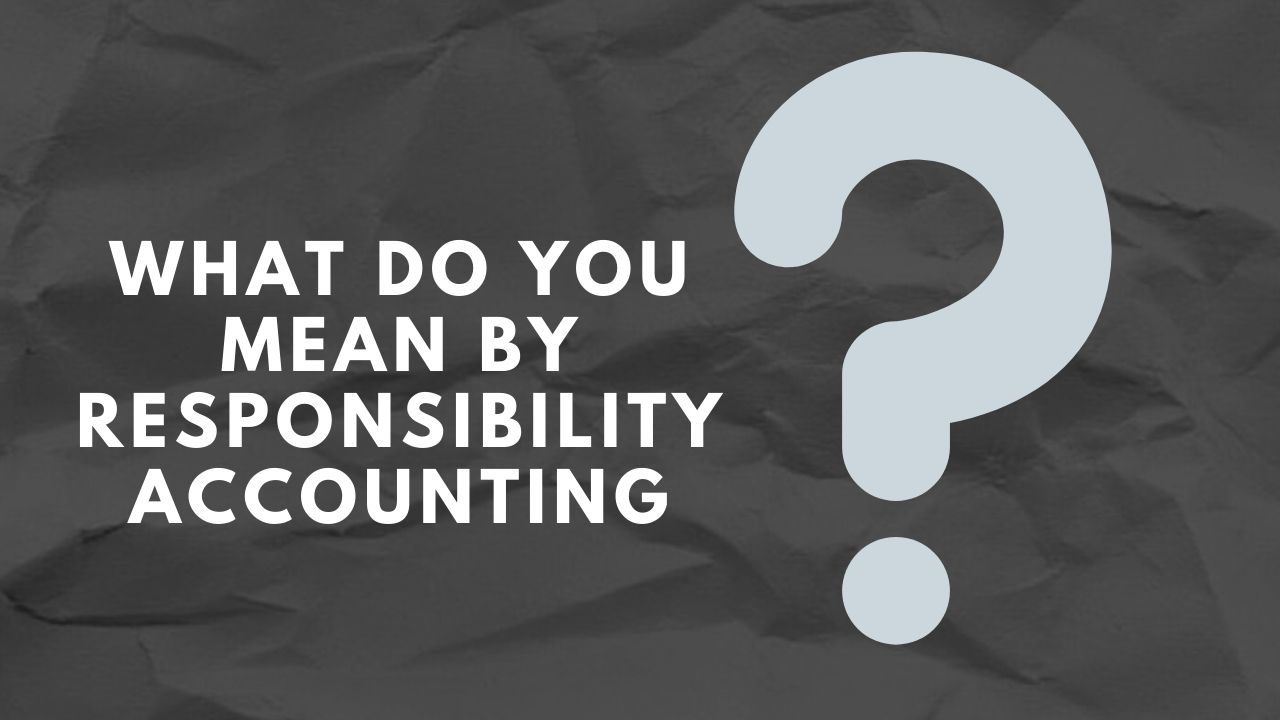 Meaning of Responsibility accounting