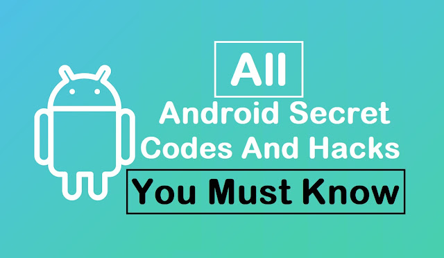 All Android Secret Codes And Hacks