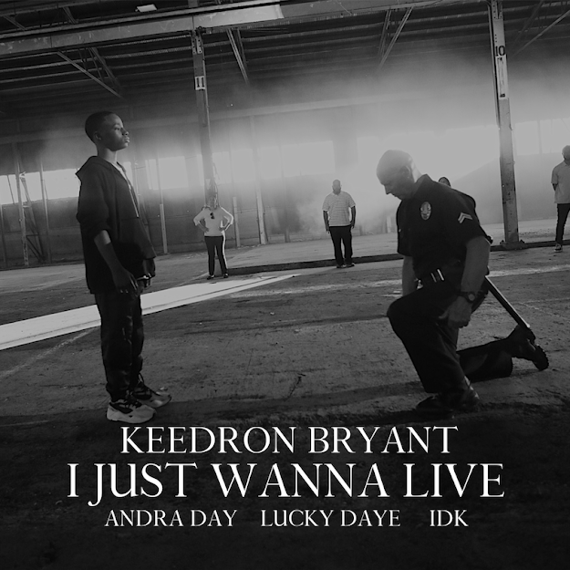 Keedron Bryant, Andra Day, Lucky Daye, IDK - I Just Wanna Live