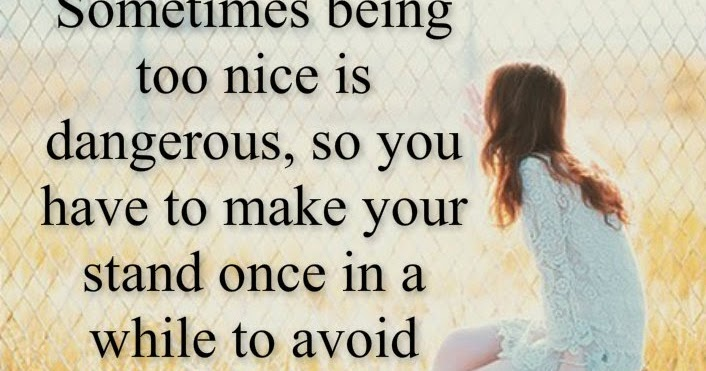 Awesome Quotes: Sometimes Being Too Nice Is Dangerous