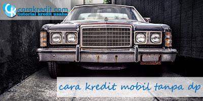 4 cara kredit mobil tanpa DP