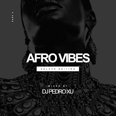 DJ Pedro Xu - Afro Vibes (Deluxe Edition Part2) [2020]