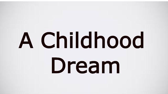 A childhood dream