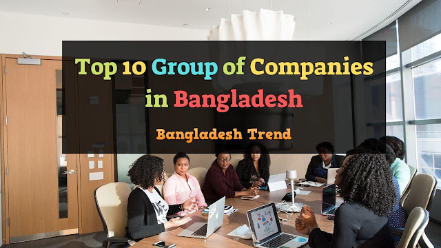 Top 10 Group of Companies in Bangladesh