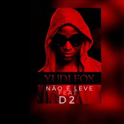 Yudi Fox - Não é Leve (feat D2)