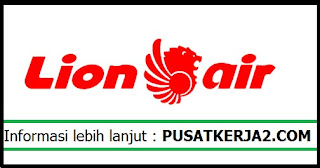 Loker Terbaru Lulusan SMA SMK Juni 2020 di Lion Air Group