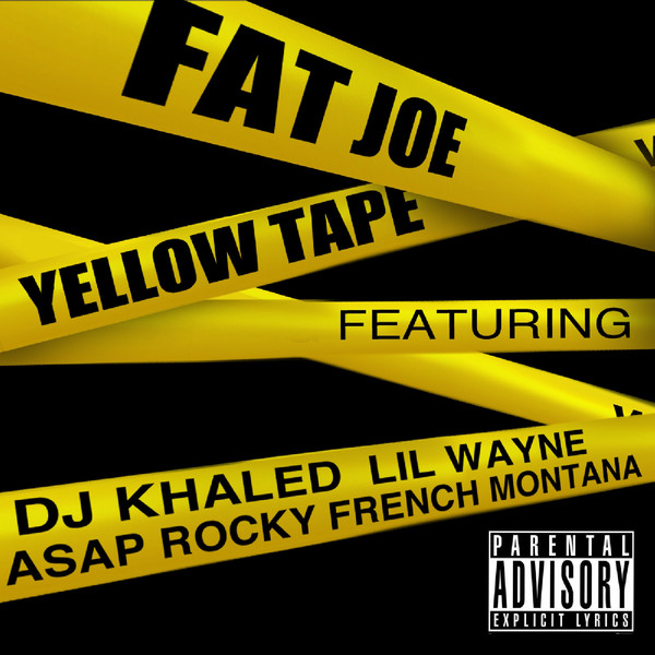 Fat Joe - Yellow Tape (feat. Lil Wayne, A$AP Rocky & French Montana) - Single Cover