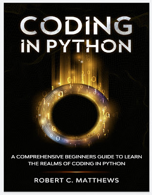 Coding in Python : A Comprehensive Beginners Guide to Learn the Realms of Coding in Python