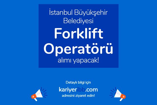İstanbul Büyükşehir Belediyesi, forklift operatörü alacak. Kariyer İBB iş ilanına kimler başvuru yapabilir? Detaylar kariyeribb.com'da!