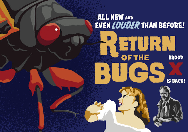 "A parody of old movie posters - a large cicada descends on two terrified people. The text says ""RETURN OF THE BUGS: BROOD X IS BACK"""
