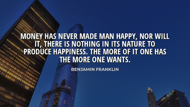 Money Has Never Made Man Happy, Nor Will It, There is nothing in its nature to produce happiness. the more of it one has the more on wants.  Quote By Benjamin Franklin