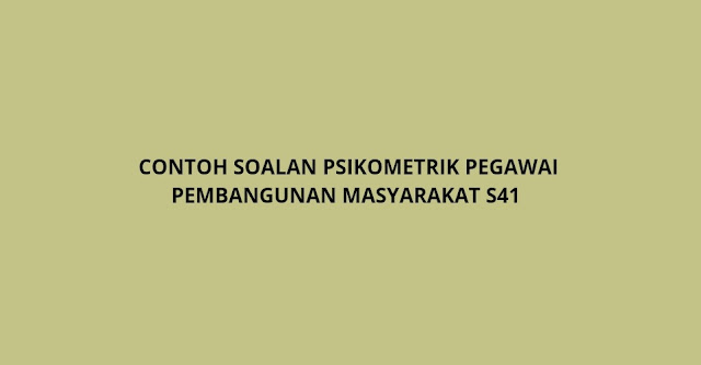 Contoh Soalan Psikometrik Pegawai Pembangunan Masyarakat Gred S41 (2021)