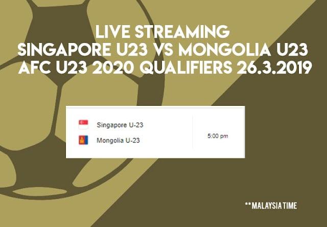 Live Streaming Singapore U23 vs Mongolia U23 AFC U23 2020 Qualifiers 26.3.2019