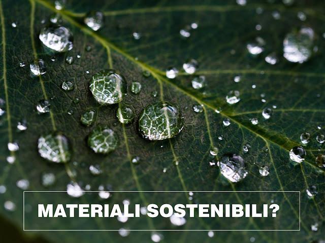 materiali sostenibili?