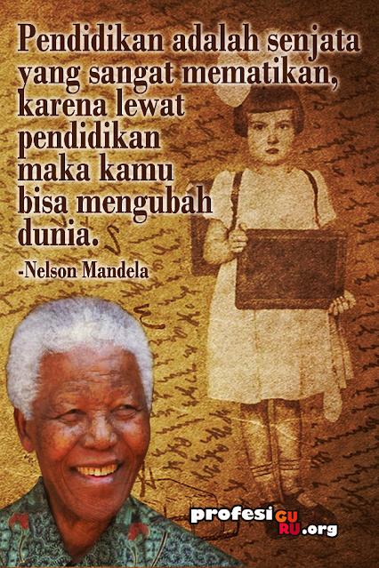 Pendidikan adalah senjata yang sangat mematikan, karena lewat pendidikan maka kamu bisa mengubah dunia