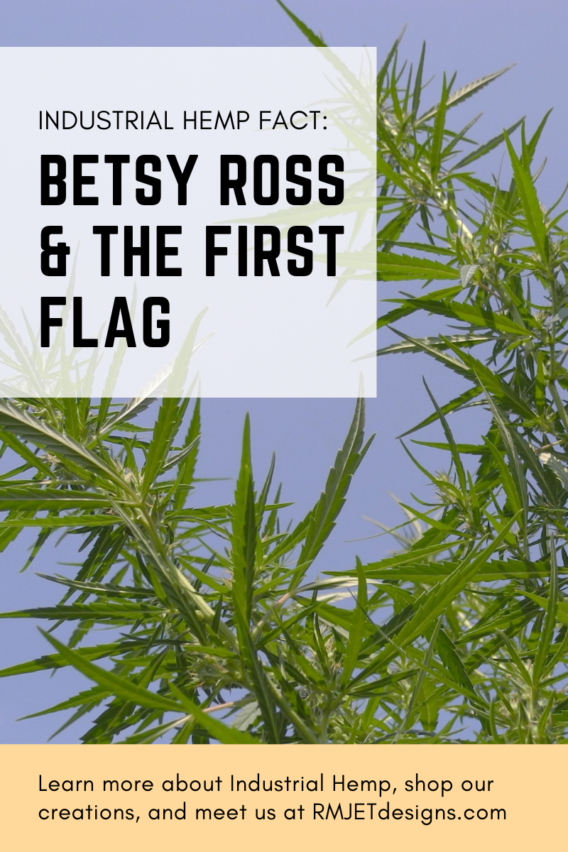 Industrial Hemp Fact: Betsy Ross & The First Flag - learn more at RMJETdesigns.com