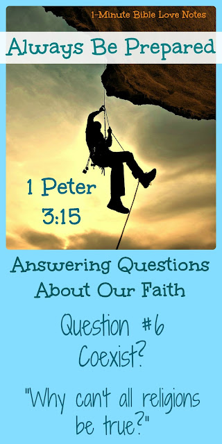 "Be Prepared to answer questions about faith: ""Why Can't All Religions be true?"""