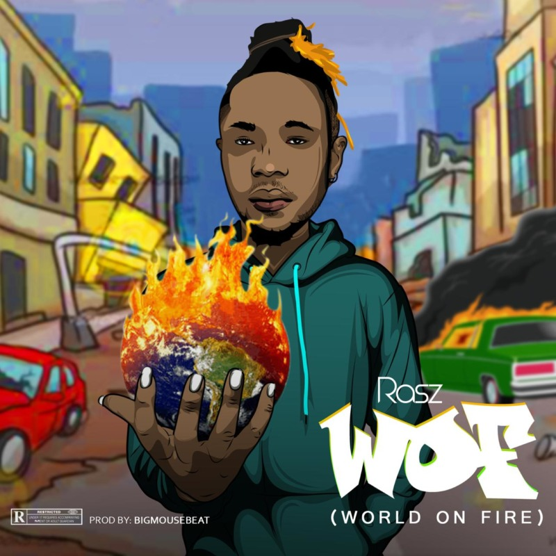 "Rasz – ""World On Fire"" (W.O.F) (Prod. Bigmousebeat) #Arewapublisize"
