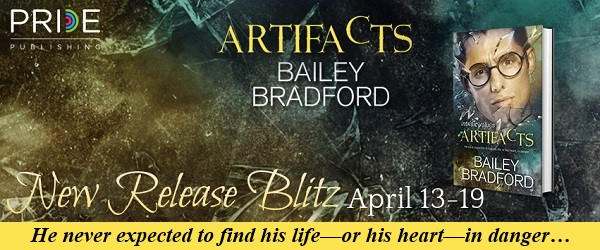 Artifacts by Bailey Bradford Release Blitz. He never expected to find his life—or his heart—in danger…