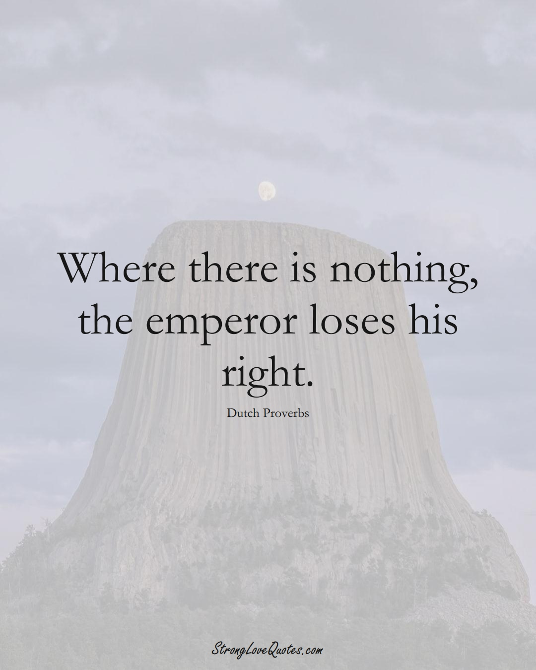 Where there is nothing, the emperor loses his right. (Dutch Sayings);  #EuropeanSayings