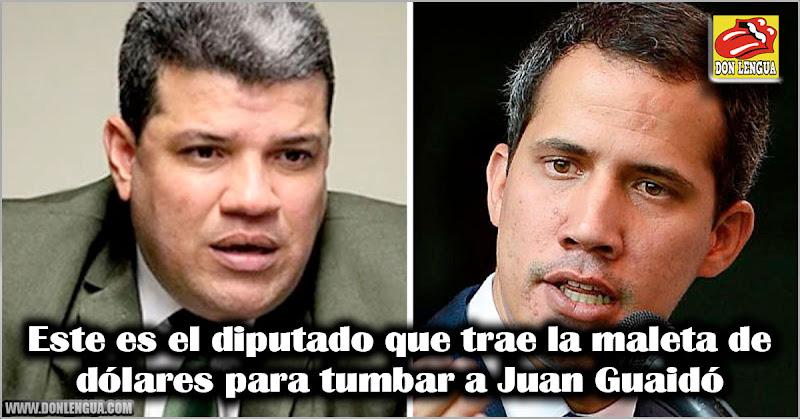Este es el diputado que trae la maleta de dólares para tumbar a Juan Guaidó