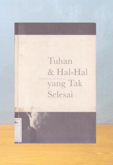 TUHAN & HAL-HAL YANG TAK SELESAI, Goenawan Mohamad