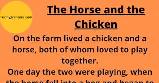 """Funnygrannies.com On the farm lived a chicken and a horse, both of whom loved to play together.    One day the two were playing, when the horse fell into a bog and began to sink.On the farm lived a chicken and a horse, both of whom loved to play together.  One day the two were playing, when the horse fell into a bog and began to sink.  Scared for his life, the Horse whinnied for the Chicken to go get the farmer for help!  Off the chicken ran, back to the farm.  Arriving at the farm, he searched and searched for the farmer, but to no avail, for he had gone to town with the only tractor.  Running around, the chicken spied the farmer's new Harley.  Finding the keys in the ignition, the chicken sped off with a length of rope hoping he still had time to save his friend's life.  Back at the bog, the Horse was surprised, but happy, to see the chicken arrive on the shiny Harley, and he managed to get a hold of the loop of rope the chicken tossed to him.  After tying the other end to the rear bumper of the farmer's bike, the chicken then drove slowly forward and, with the aid of the powerful bike, rescued the horse!  Happy and proud, the chicken rode the Harley back to the farmhouse, and the farmer was none the wiser when he returned.  The friendship between the two animals was cemented:  Best Buddies, Best Pals.  A few weeks later, the chicken fell into a mud pit, and soon, he too, began to sink and cried out to the horse to save his life!  The horse thought a moment, walked over, and straddled the large puddle.  Looking underneath, he told the chicken to grab his Hangy-down thing and he would then lift him out of the pit.  The chicken got a good grip, and the horse pulled him up and out, saving his life.  The moral of the story?  (Yep, you betcha, there IS a moral!)  """"When You're Hung Like A Horse, You Don't Need A Harley To Pick Up Chicks"""