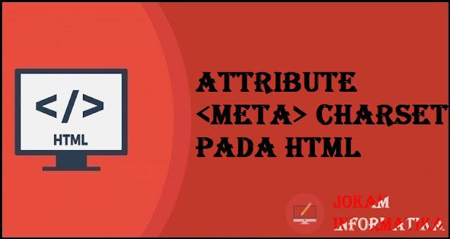 Tagging meta Charset Attribute Pada Bahasa Pemrograman HTML - JOKAM INFORMATIKA
